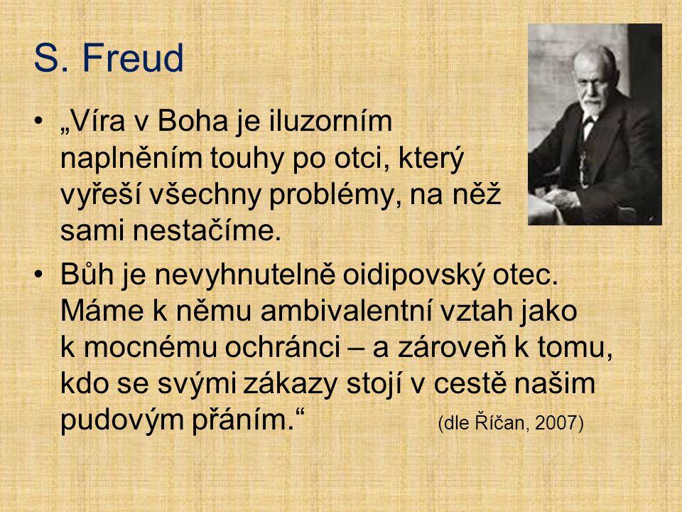 """S. Freud """"Víra v Boha je iluzorním naplněním touhy po otci, který vyřeší všechny problémy, na něž sami nestačíme. Bůh je nevyhnutelně oidipovský otec."""