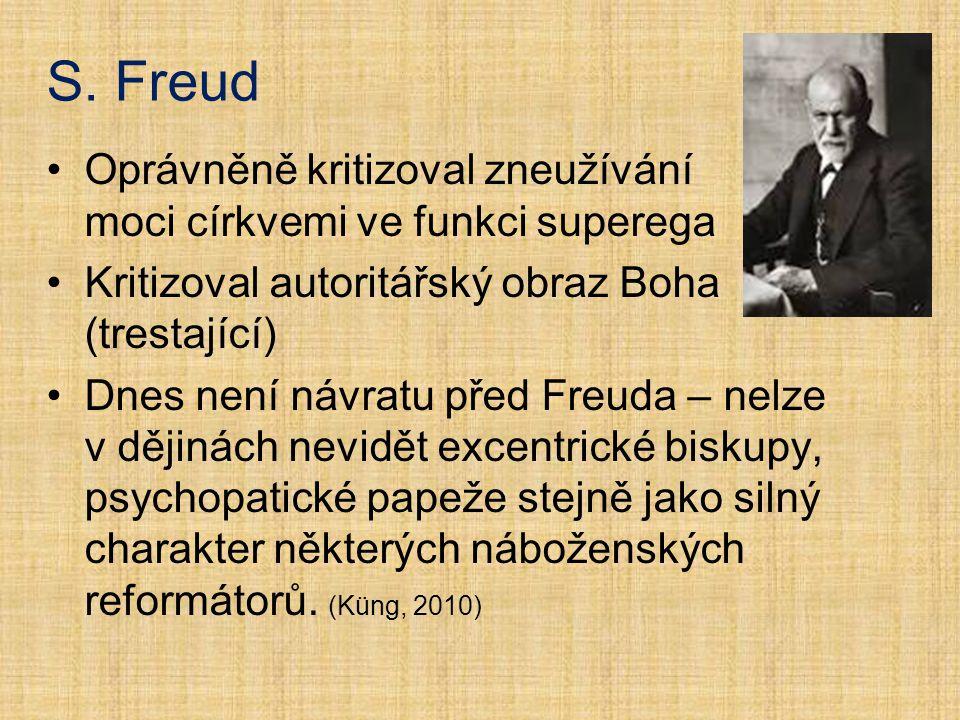S. Freud Oprávněně kritizoval zneužívání moci církvemi ve funkci superega Kritizoval autoritářský obraz Boha (trestající) Dnes není návratu před Freud
