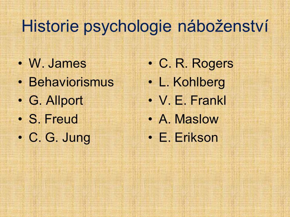 Historie psychologie náboženství W. James Behaviorismus G. Allport S. Freud C. G. Jung C. R. Rogers L. Kohlberg V. E. Frankl A. Maslow E. Erikson