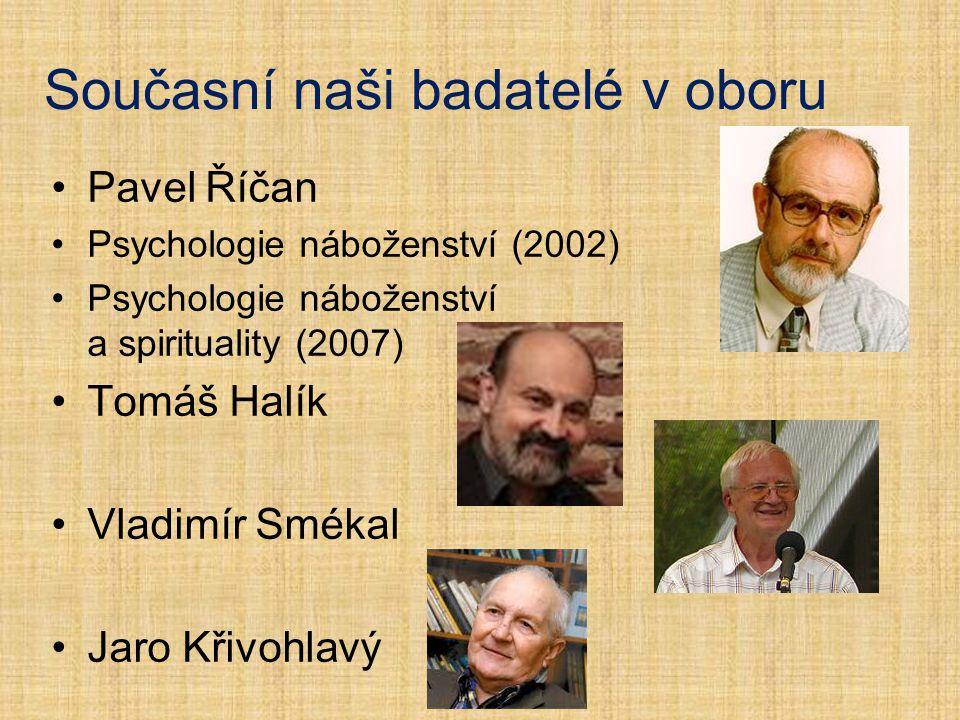 Současní naši badatelé v oboru Pavel Říčan Psychologie náboženství (2002) Psychologie náboženství a spirituality (2007) Tomáš Halík Vladimír Smékal Ja
