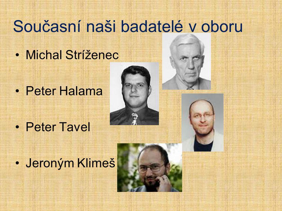 Současní naši badatelé v oboru Michal Stríženec Peter Halama Peter Tavel Jeroným Klimeš