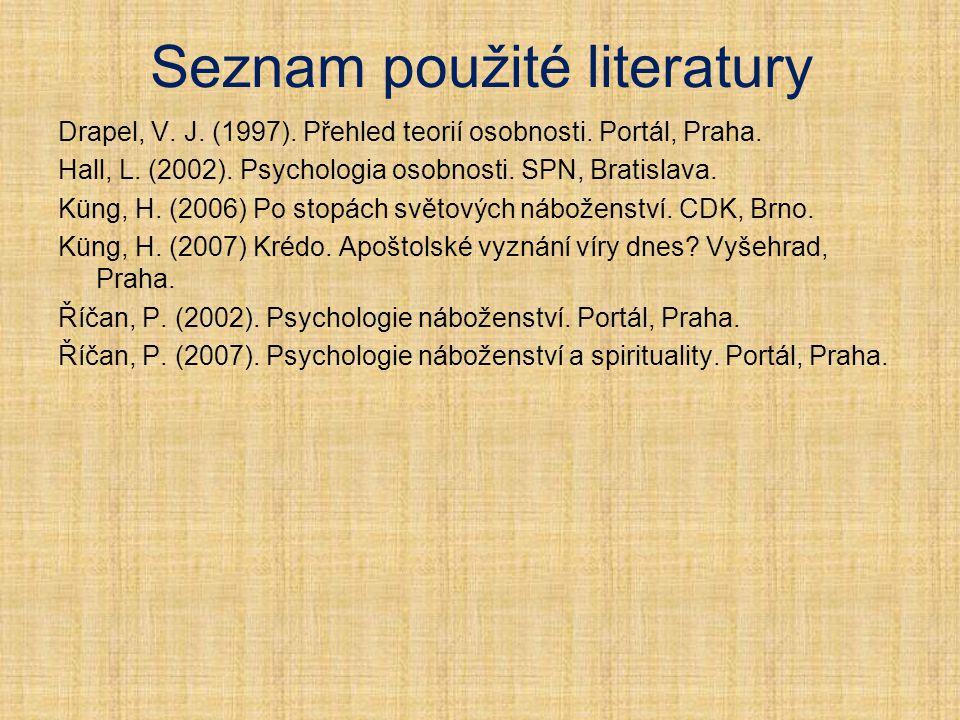 Seznam použité literatury Drapel, V. J. (1997). Přehled teorií osobnosti. Portál, Praha. Hall, L. (2002). Psychologia osobnosti. SPN, Bratislava. Küng