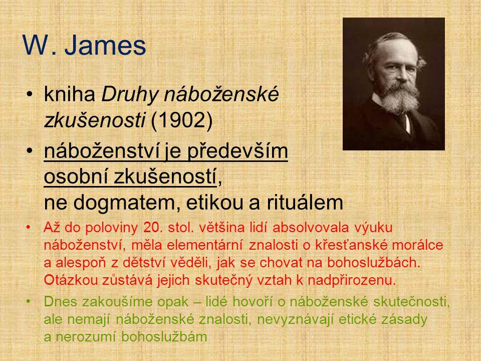 W. James kniha Druhy náboženské zkušenosti (1902) náboženství je především osobní zkušeností, ne dogmatem, etikou a rituálem Až do poloviny 20. stol.