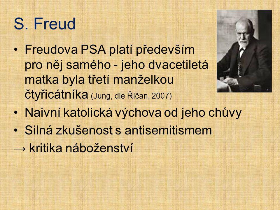 Freudova PSA platí především pro něj samého - jeho dvacetiletá matka byla třetí manželkou čtyřicátníka (Jung, dle Říčan, 2007) Naivní katolická výchova od jeho chůvy Silná zkušenost s antisemitismem → kritika náboženství