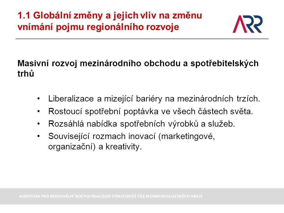 1.1 Globální změny a jejich vliv na změnu vnímání pojmu regionálního rozvoje Masivní rozvoj mezinárodního obchodu a spotřebitelských trhů Liberalizace