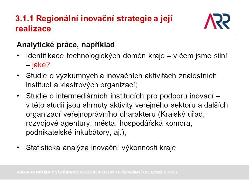 3.1.1 Regionální inovační strategie a její realizace Analytické práce, například Identifikace technologických domén kraje – v čem jsme silní – jaké? S