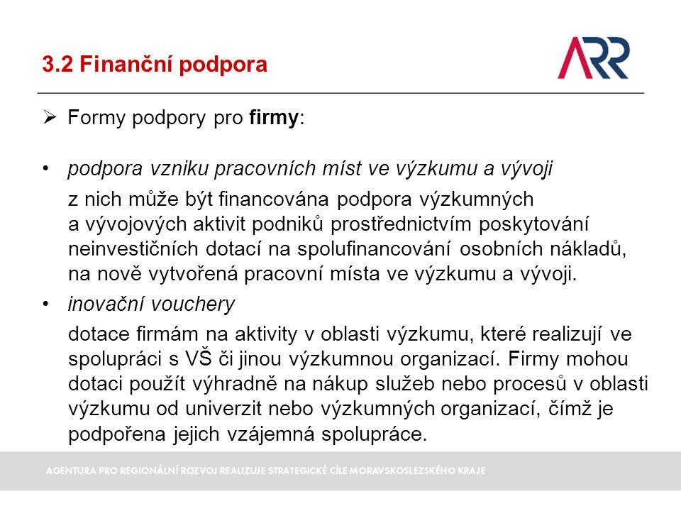 3.2 Finanční podpora  Formy podpory pro firmy: podpora vzniku pracovních míst ve výzkumu a vývoji z nich může být financována podpora výzkumných a vý