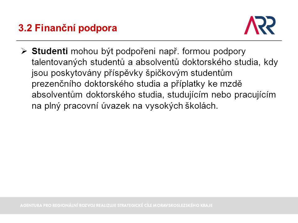 3.2 Finanční podpora  Studenti mohou být podpořeni např. formou podpory talentovaných studentů a absolventů doktorského studia, kdy jsou poskytovány