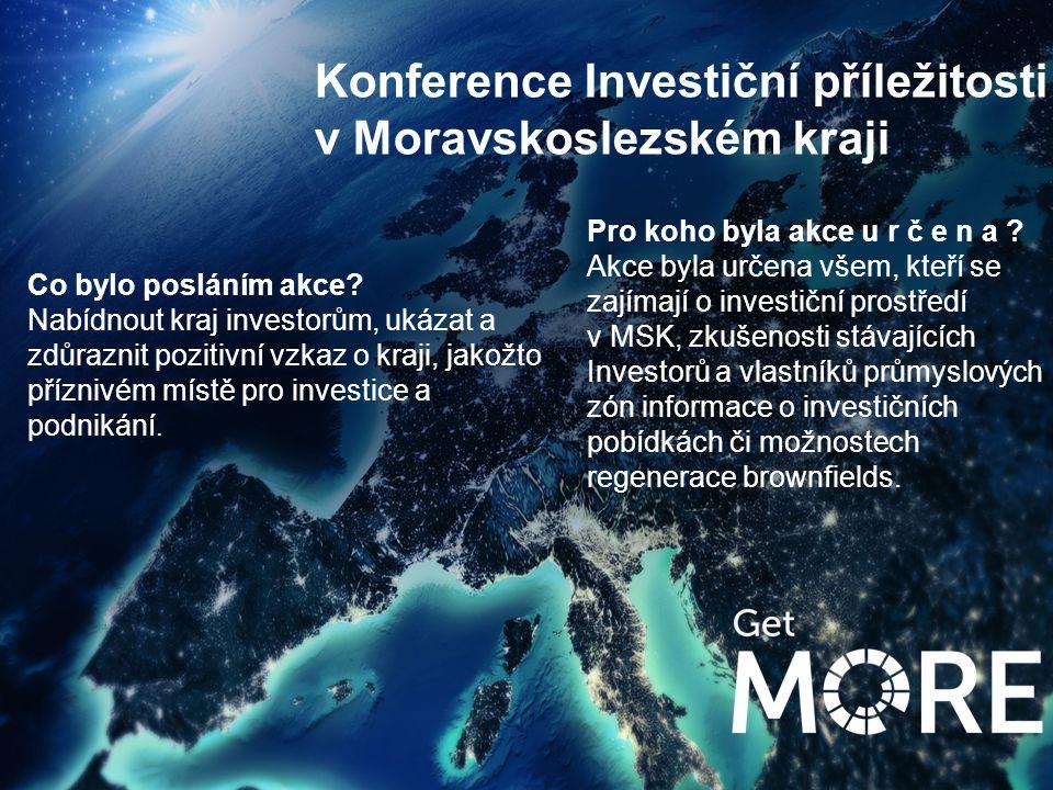 Konference Investiční příležitosti v Moravskoslezském kraji xx Co bylo posláním akce? Nabídnout kraj investorům, ukázat a zdůraznit pozitivní vzkaz o