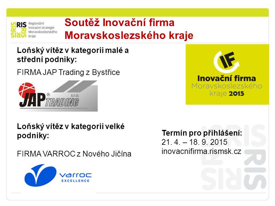 Soutěž Inovační firma Moravskoslezského kraje Loňský vítěz v kategorii malé a střední podniky: FIRMA JAP Trading z Bystřice 2015 Termín pro přihlášení
