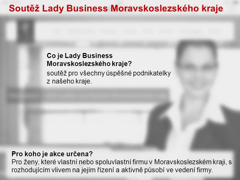 Co je Lady Business Moravskoslezského kraje? soutěž pro všechny úspěšné podnikatelky z našeho kraje. Pro koho je akce určena? Pro ženy, které vlastní