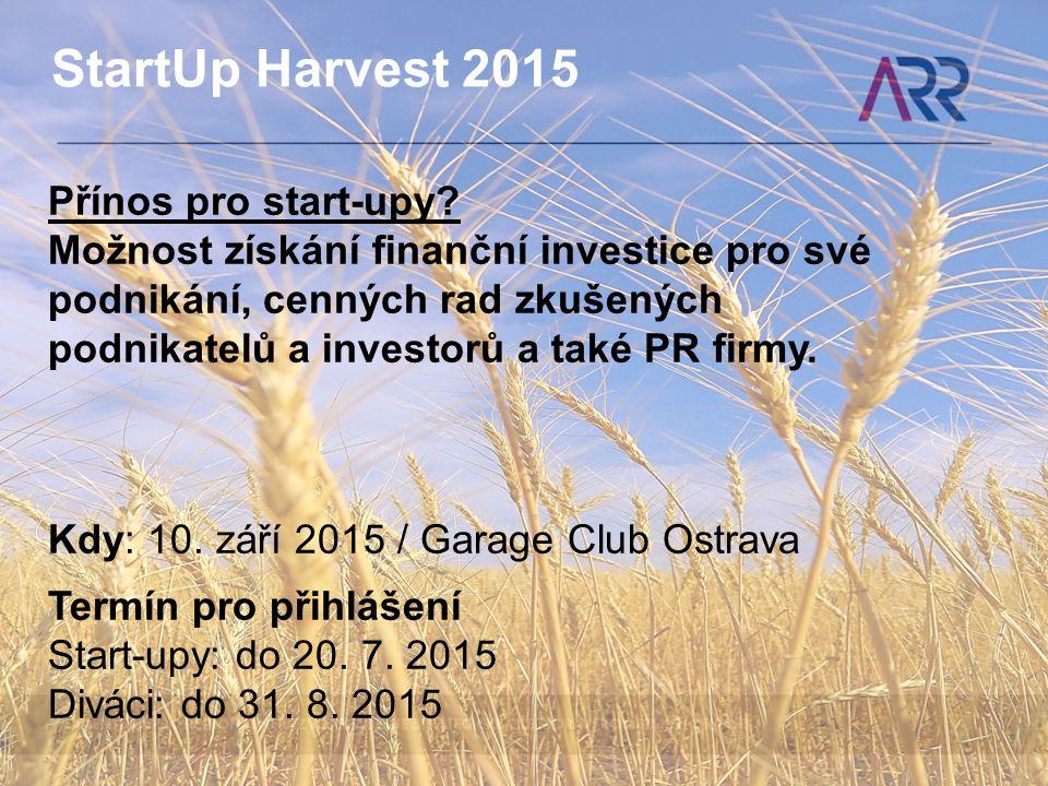 StartUp Harvest 2015 Přínos pro start-upy? Možnost získání finanční investice pro své podnikání, cenných rad zkušených podnikatelů a investorů a také