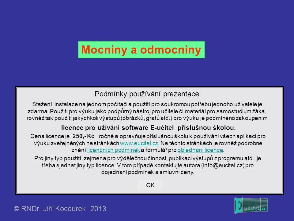 Mocniny a odmocniny © RNDr. Jiří Kocourek 2013 Podmínky používání prezentace Stažení, instalace na jednom počítači a použití pro soukromou potřebu jed