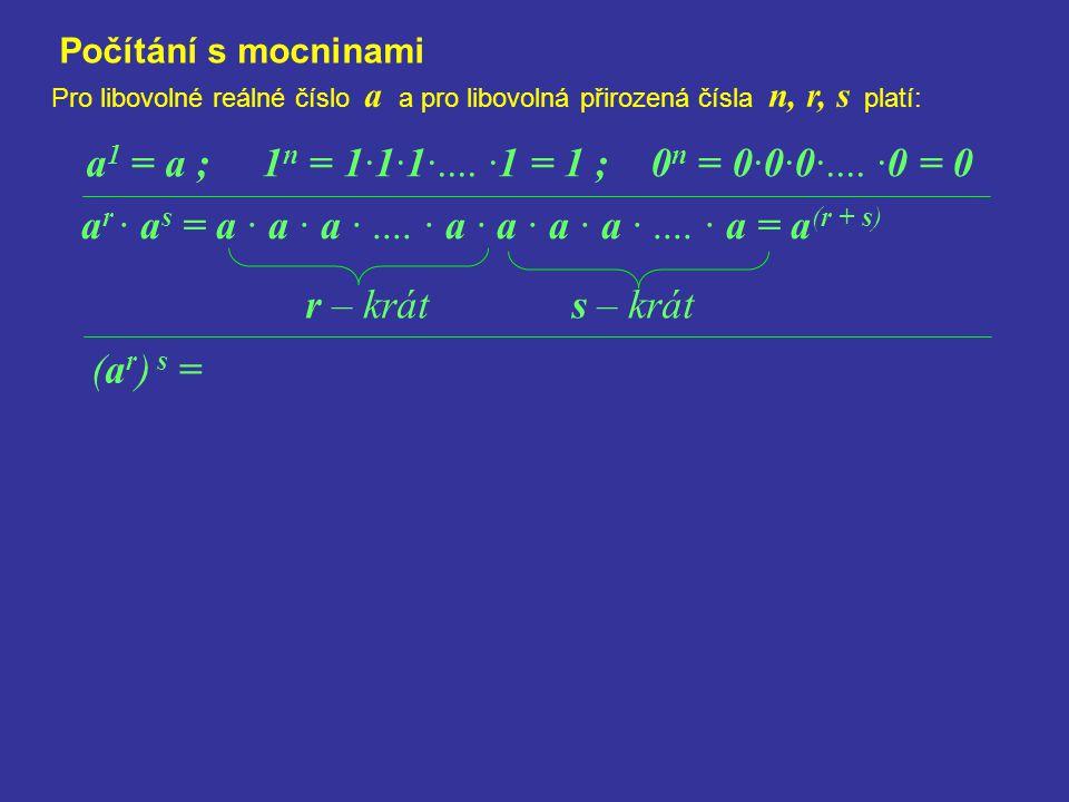 Počítání s mocninami Pro libovolné reálné číslo a a pro libovolná přirozená čísla n, r, s platí: a r · a s = a · a · a ·.... · a · a · a · a ·.... · a
