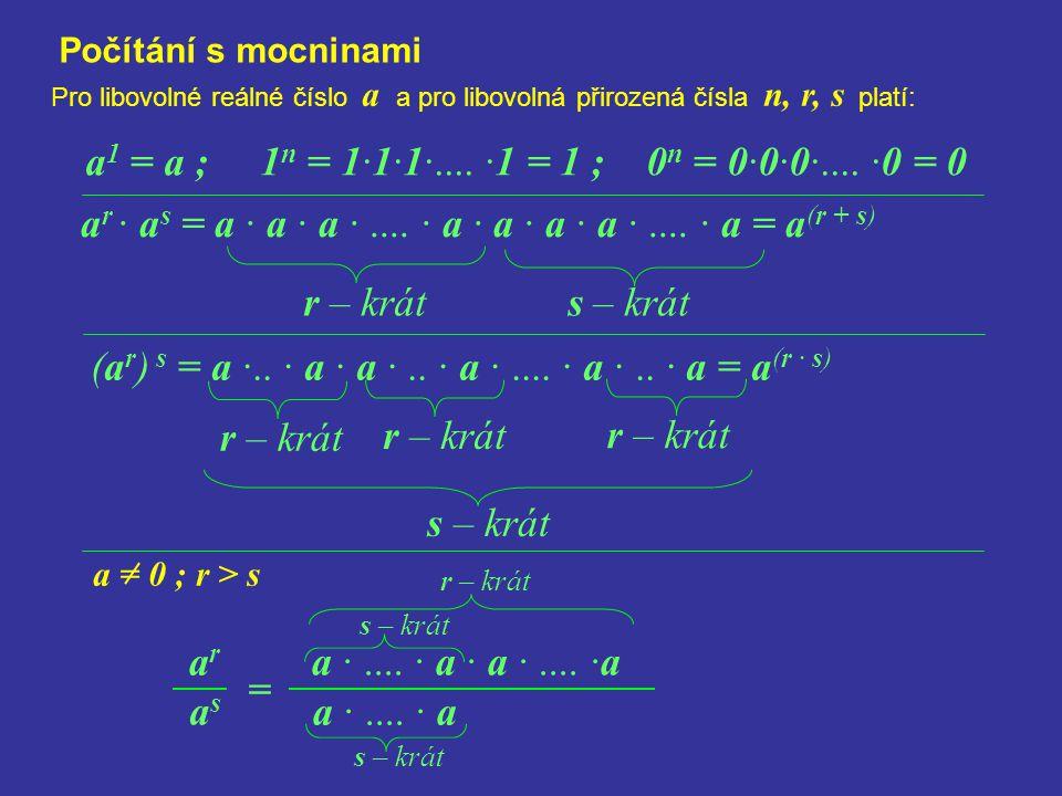 arar Počítání s mocninami Pro libovolné reálné číslo a a pro libovolná přirozená čísla n, r, s platí: a r · a s = a · a · a ·.... · a · a · a · a ·...