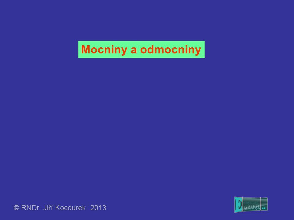 Mocniny a odmocniny © RNDr. Jiří Kocourek 2013