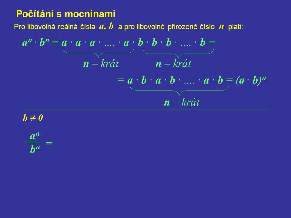 bnbn Počítání s mocninami Pro libovolná reálná čísla a, b a pro libovolné přirozené číslo n platí: a n · b n = a · a · a ·.... · a · b · b · b ·.... ·