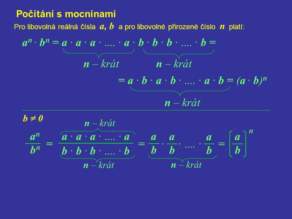= · ·.... · = bnbn Počítání s mocninami Pro libovolná reálná čísla a, b a pro libovolné přirozené číslo n platí: a n · b n = a · a · a ·.... · a · b ·