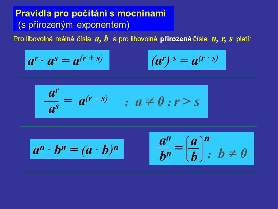 asas Pravidla pro počítání s mocninami (s přirozeným exponentem) Pro libovolná reálná čísla a, b a pro libovolná přirozená čísla n, r, s platí: a n ·