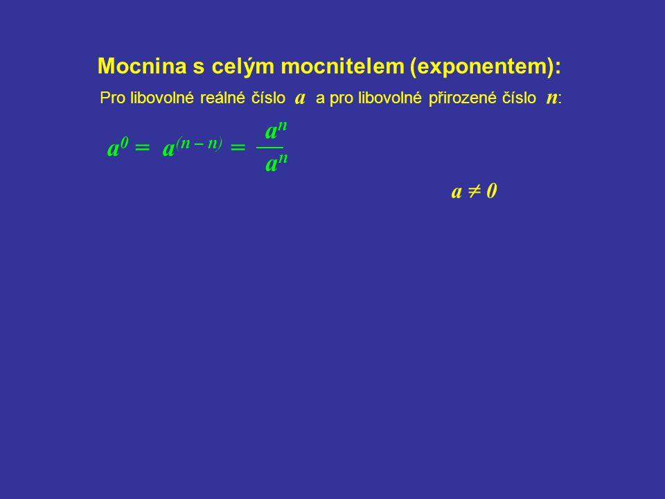 anan Mocnina s celým mocnitelem (exponentem): anan a 0 = a (n – n) = Pro libovolné reálné číslo a a pro libovolné přirozené číslo n : a = 0