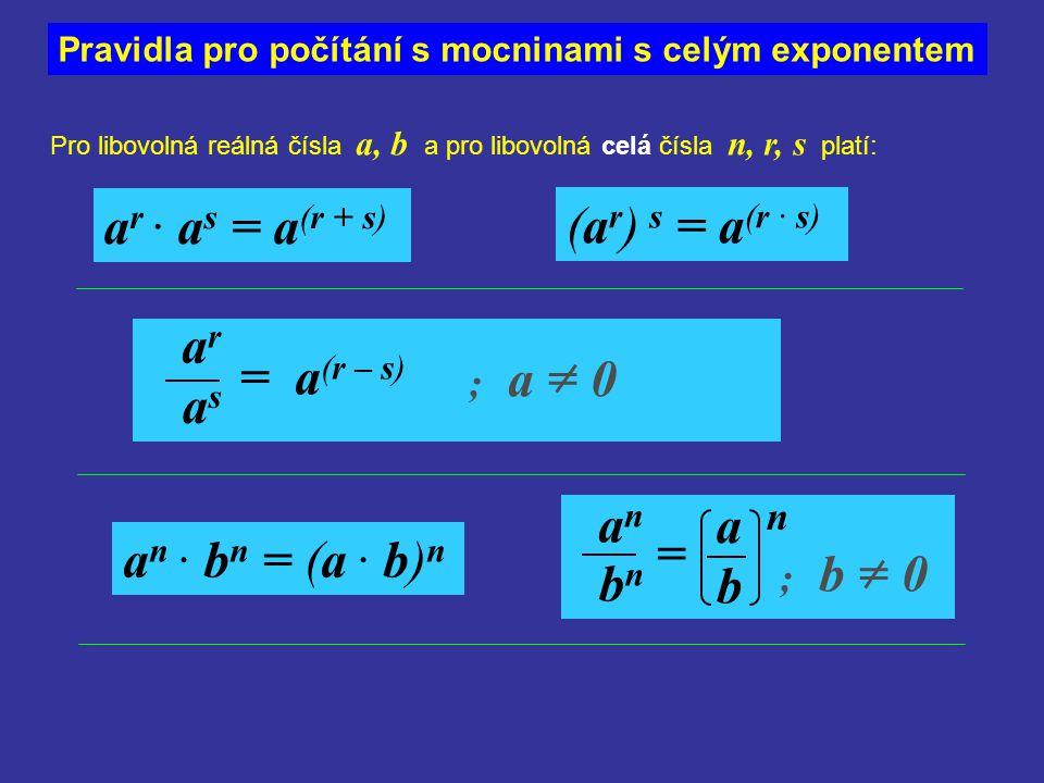 asas Pravidla pro počítání s mocninami s celým exponentem Pro libovolná reálná čísla a, b a pro libovolná celá čísla n, r, s platí: a n · b n = (a · b