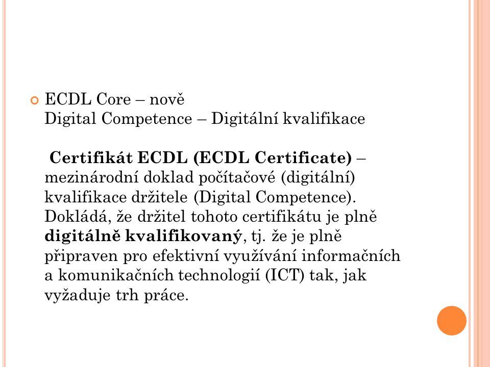 ECDL Core – nově Digital Competence – Digitální kvalifikace Certifikát ECDL (ECDL Certificate) – mezinárodní doklad počítačové (digitální) kvalifikace držitele (Digital Competence).