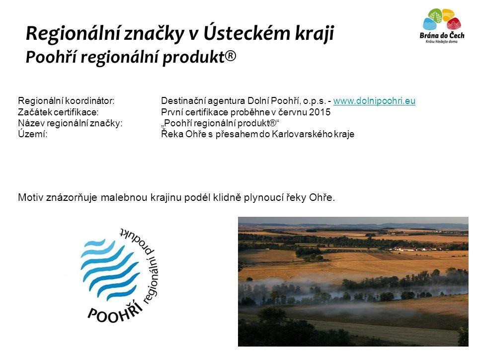 Regionální značky v Ústeckém kraji Poohří regionální produkt® Regionální koordinátor: Destinační agentura Dolní Poohří, o.p.s. - www.dolnipoohri.euwww