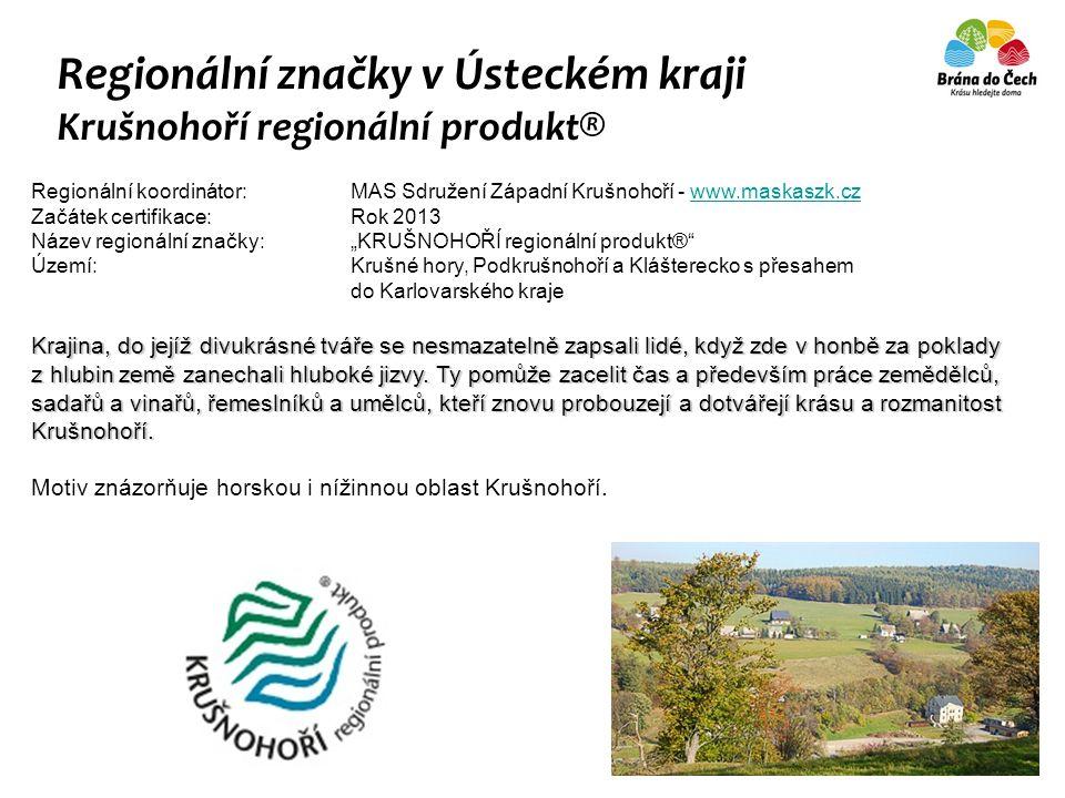 Regionální značky v Ústeckém kraji Krušnohoří regionální produkt® Regionální koordinátor: MAS Sdružení Západní Krušnohoří - www.maskaszk.czwww.maskasz