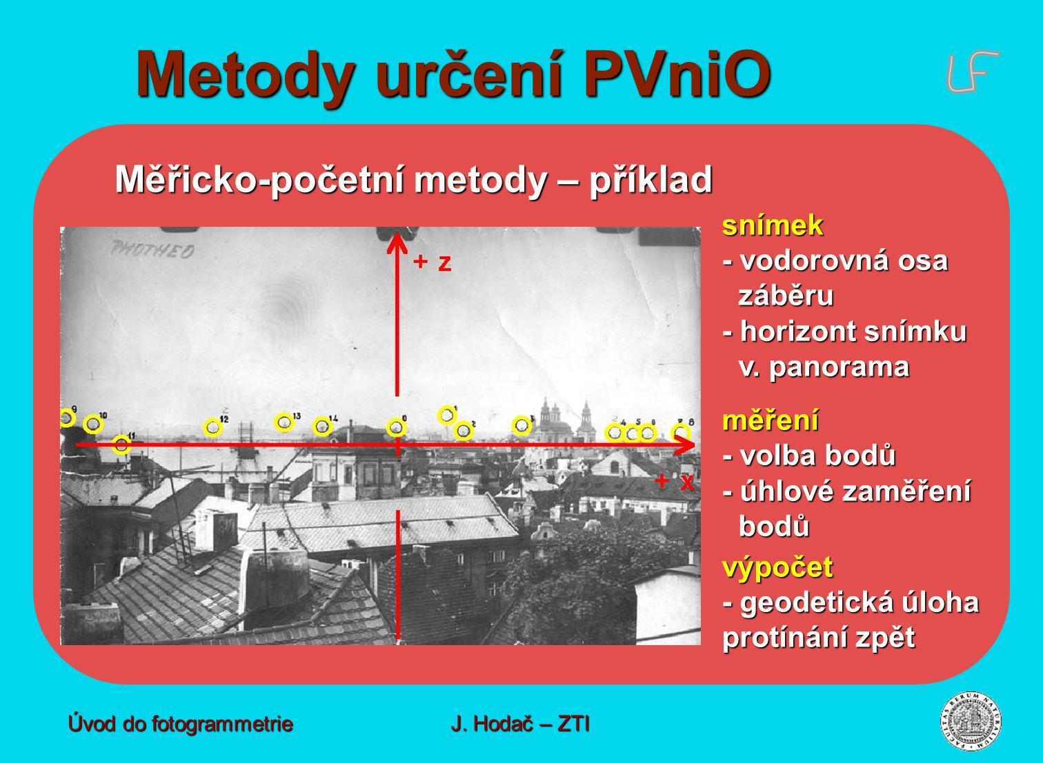 Metody určení PVniO Úvod do fotogrammetrie J. Hodač – ZTI Měřicko-početní metody – příklad snímek - vodorovná osa záběru záběru - horizont snímku v. p