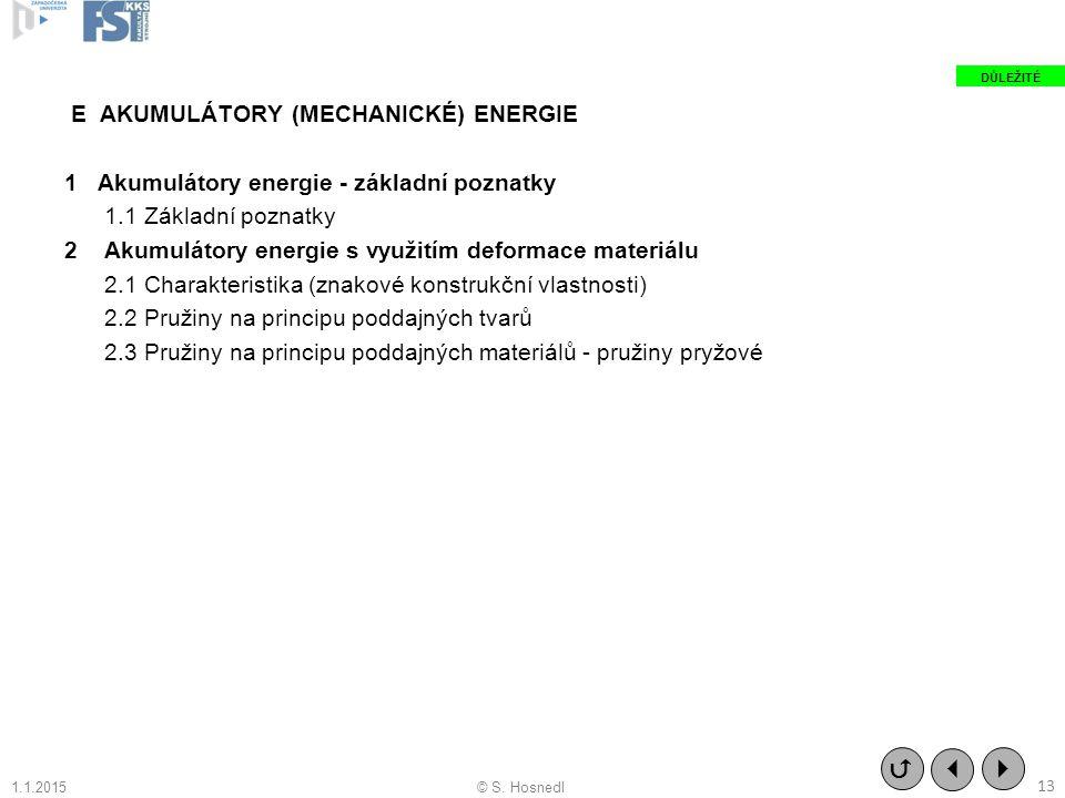E AKUMULÁTORY (MECHANICKÉ) ENERGIE 1 Akumulátory energie - základní poznatky 1.1 Základní poznatky 2 Akumulátory energie s využitím deformace materiál