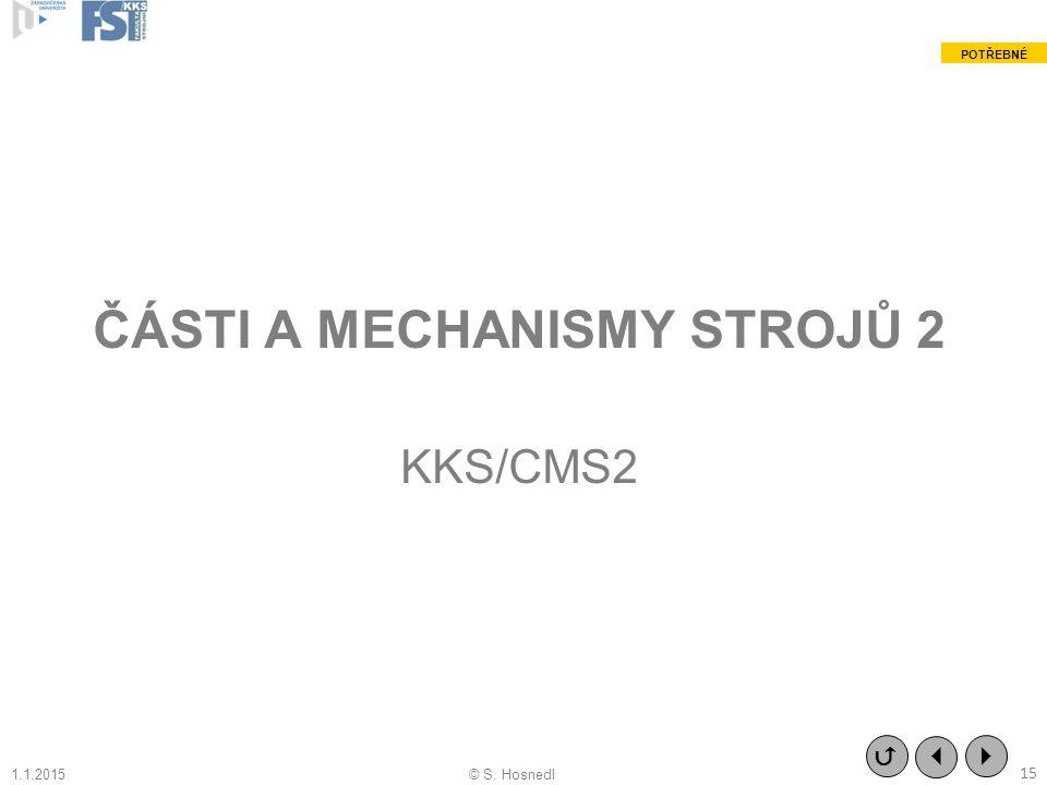 ČÁSTI A MECHANISMY STROJŮ 2 KKS/CMS2 POTŘEBNÉ © S. Hosnedl    15 1.1.2015