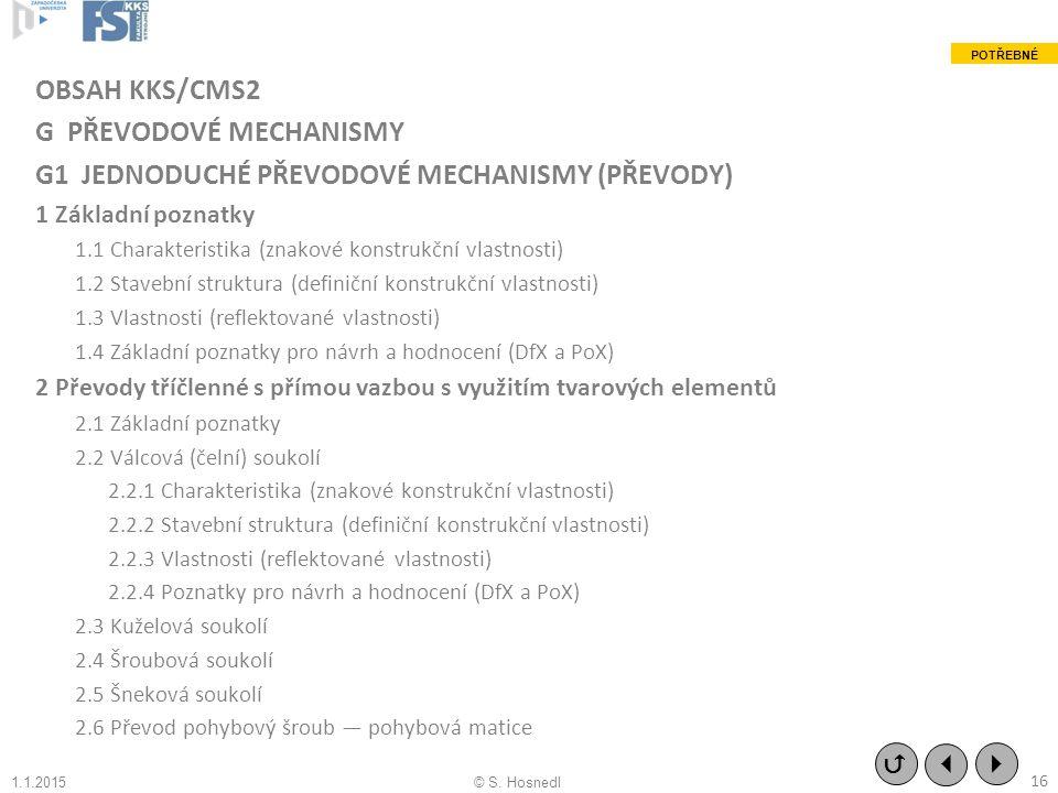 OBSAH KKS/CMS2 G PŘEVODOVÉ MECHANISMY G1 JEDNODUCHÉ PŘEVODOVÉ MECHANISMY (PŘEVODY) 1 Základní poznatky 1.1 Charakteristika (znakové konstrukční vlastn