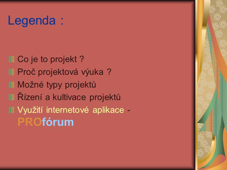 Legenda : Co je to projekt . Proč projektová výuka .