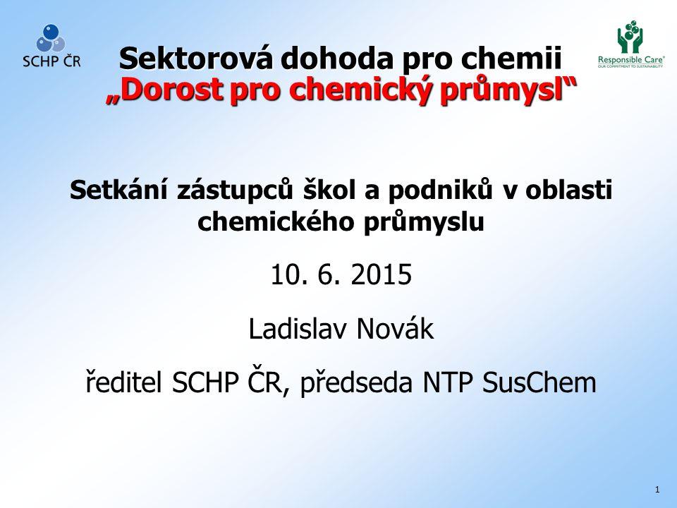 """1 Sektorová dohoda pro chemii """"Dorost pro chemický průmysl Setkání zástupců škol a podniků v oblasti chemického průmyslu 10."""