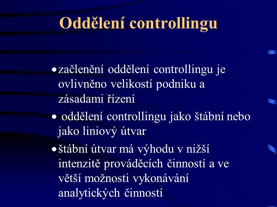 Oddělení controllingu  začlenění oddělení controllingu je ovlivněno velikostí podniku a zásadami řízení  oddělení controllingu jako štábní nebo jako