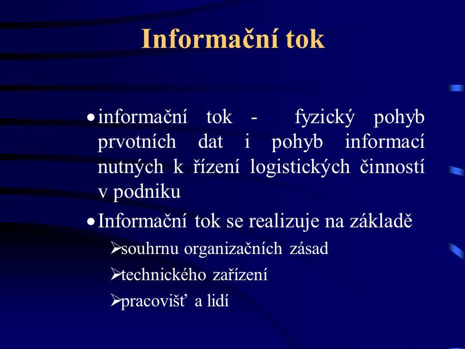 Informační tok  informační tok - fyzický pohyb prvotních dat i pohyb informací nutných k řízení logistických činností v podniku  Informační tok se r