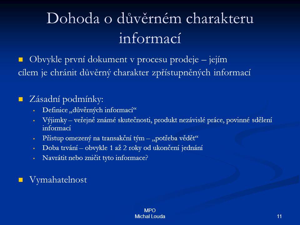 11 MPO Michal Louda Dohoda o důvěrném charakteru informací Obvykle první dokument v procesu prodeje – jejím cílem je chránit důvěrný charakter zpřístu