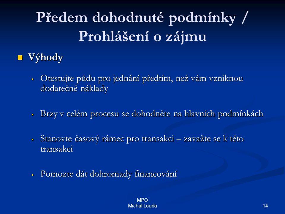 14 MPO Michal Louda Předem dohodnuté podmínky / Prohlášení o zájmu Výhody Výhody  Otestujte půdu pro jednání předtím, než vám vzniknou dodatečné nákl