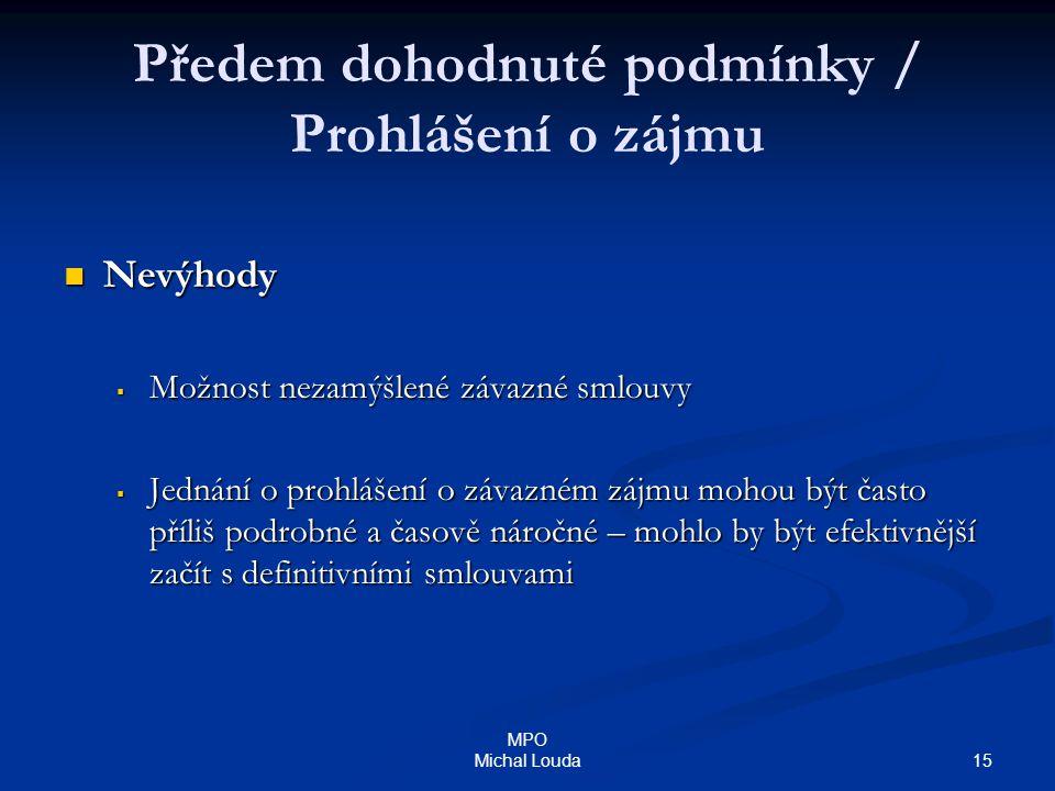 15 MPO Michal Louda Předem dohodnuté podmínky / Prohlášení o zájmu Nevýhody Nevýhody  Možnost nezamýšlené závazné smlouvy  Jednání o prohlášení o zá