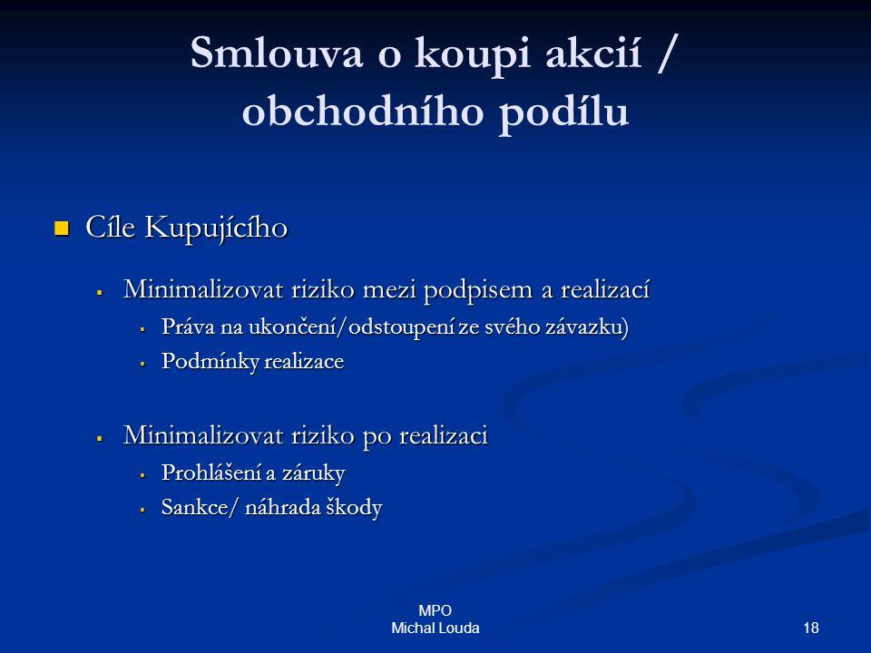 18 MPO Michal Louda Smlouva o koupi akcií / obchodního podílu Cíle Kupujícího Cíle Kupujícího  Minimalizovat riziko mezi podpisem a realizací  Práva
