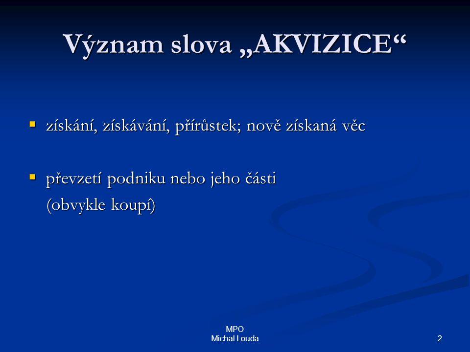"""2 MPO Michal Louda Význam slova """"AKVIZICE""""  získání, získávání, přírůstek; nově získaná věc  převzetí podniku nebo jeho části (obvykle koupí)"""