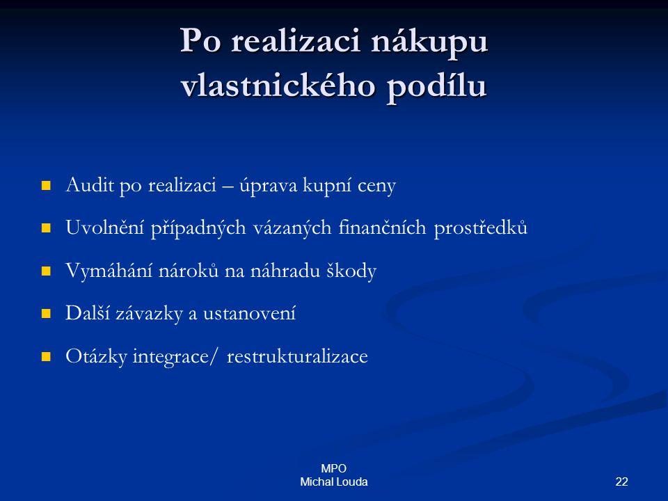 22 MPO Michal Louda Po realizaci nákupu vlastnického podílu Audit po realizaci – úprava kupní ceny Uvolnění případných vázaných finančních prostředků