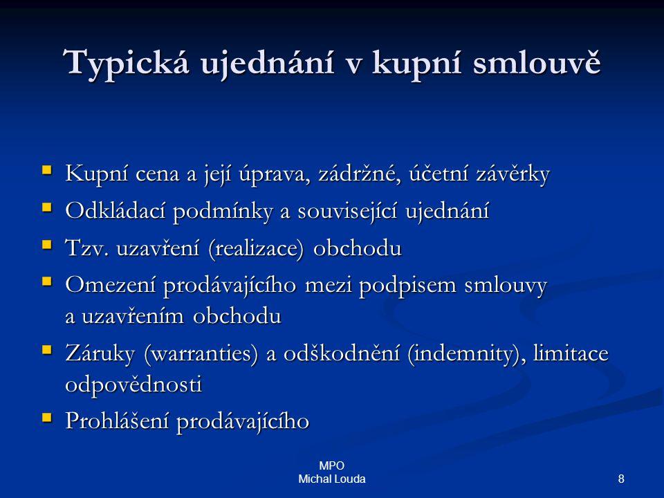 8 MPO Michal Louda Typická ujednání v kupní smlouvě  Kupní cena a její úprava, zádržné, účetní závěrky  Odkládací podmínky a související ujednání 