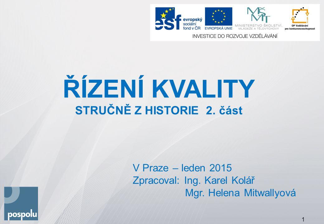 ŘÍZENÍ KVALITY STRUČNĚ Z HISTORIE 2. část V Praze – leden 2015 Zpracoval: Ing.