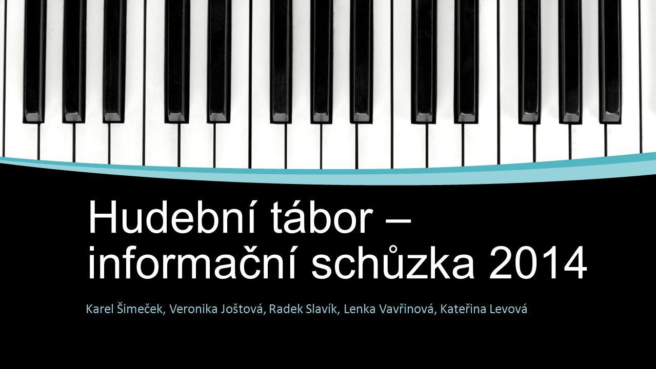 Hudební tábor – informační schůzka 2014 Karel Šimeček, Veronika Joštová, Radek Slavík, Lenka Vavřinová, Kateřina Levová