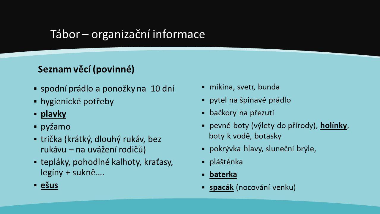 Tábor – organizační informace Seznam věcí (povinné)  spodní prádlo a ponožky na 10 dní  hygienické potřeby  plavky  pyžamo  trička (krátký, dlouh