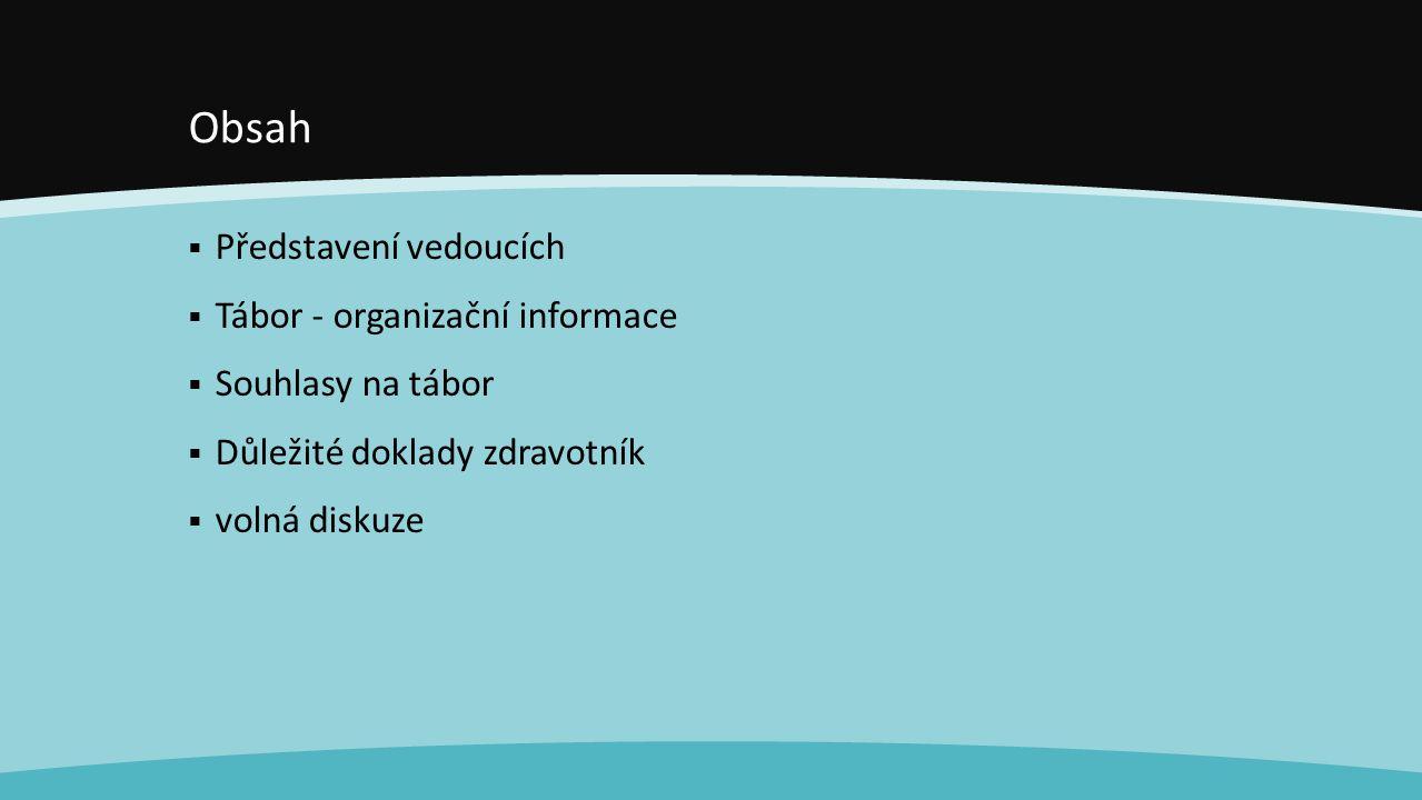 Obsah  Představení vedoucích  Tábor - organizační informace  Souhlasy na tábor  Důležité doklady zdravotník  volná diskuze