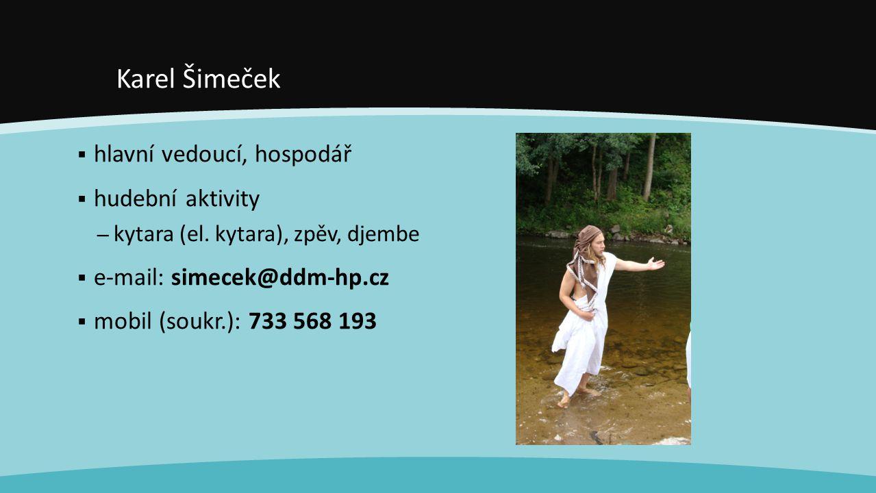 Karel Šimeček  hlavní vedoucí, hospodář  hudební aktivity – kytara (el. kytara), zpěv, djembe  e-mail: simecek@ddm-hp.cz  mobil (soukr.): 733 568