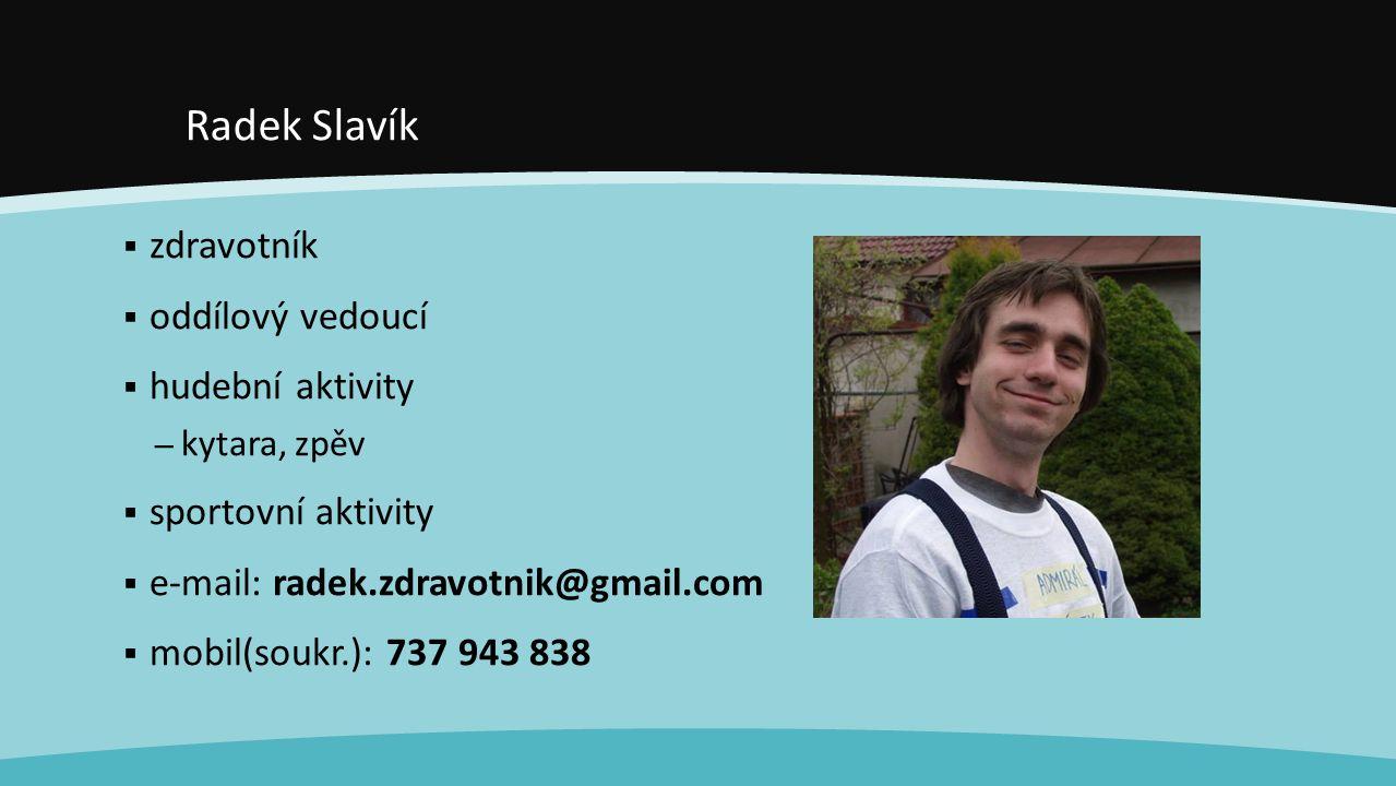 Radek Slavík  zdravotník  oddílový vedoucí  hudební aktivity – kytara, zpěv  sportovní aktivity  e-mail: radek.zdravotnik@gmail.com  mobil(soukr