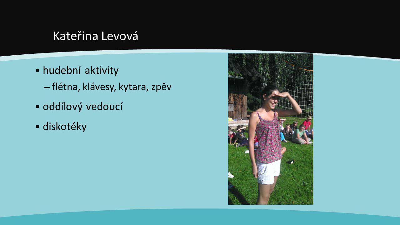Veronika Joštová  výtvarné aktivity – batika, lapač snů…  hudební aktivity – zpěv, orffovy nástroje  tvorba etapové hry  oddílový vedoucí